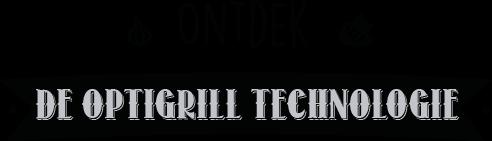 Ontdek Optigrill technologie